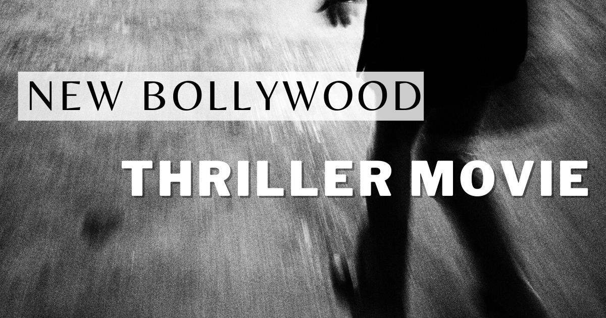 Top New Bollywood Thriller Movies